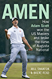 Amen: How Adam Scott won the US Masters and broke the curse of Augusta National