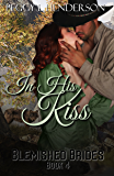 In His Kiss: Blemished Brides, Book 4