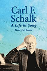 Carl F. Schalk: A Life in Song Kindle Edition