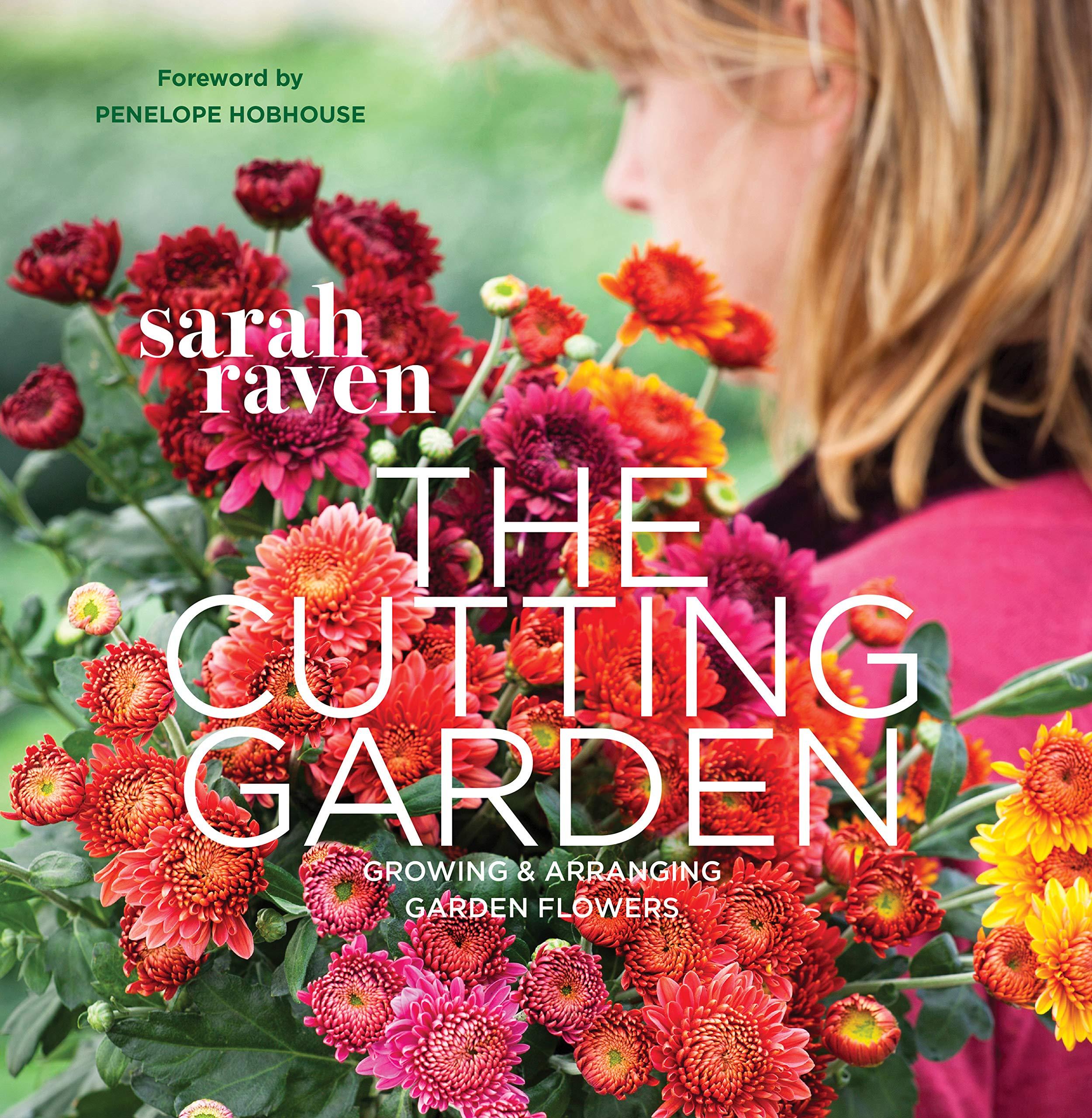 The Cutting Garden Growing And Arranging Garden Flowers Raven