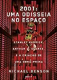 2001: uma odisseia no espaço: Stanley Kubrick, Arthur C. Clarke, e a criação de uma obra-prima