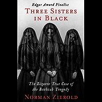 Three Sisters in Black: The Bizarre True Case of the Bathtub Tragedy