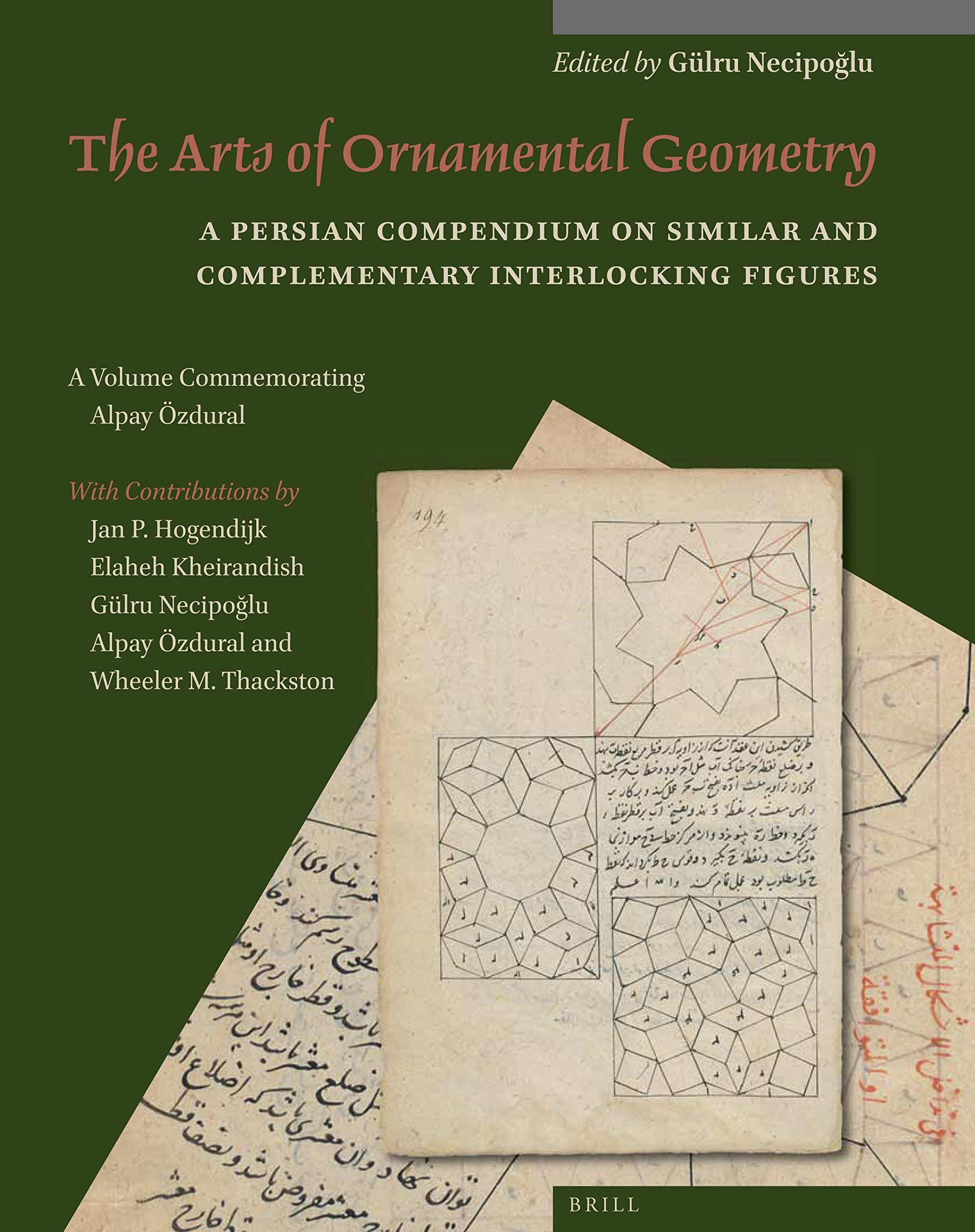 The Arts of Ornamental Geometry: A Persian Compendium on Similar and Complementary Interlocking Figures: A Volume Commemorating Alpay Özdural (Studies ... to Muqarnas) (English and Persian Edition) by BRILL (Image #1)