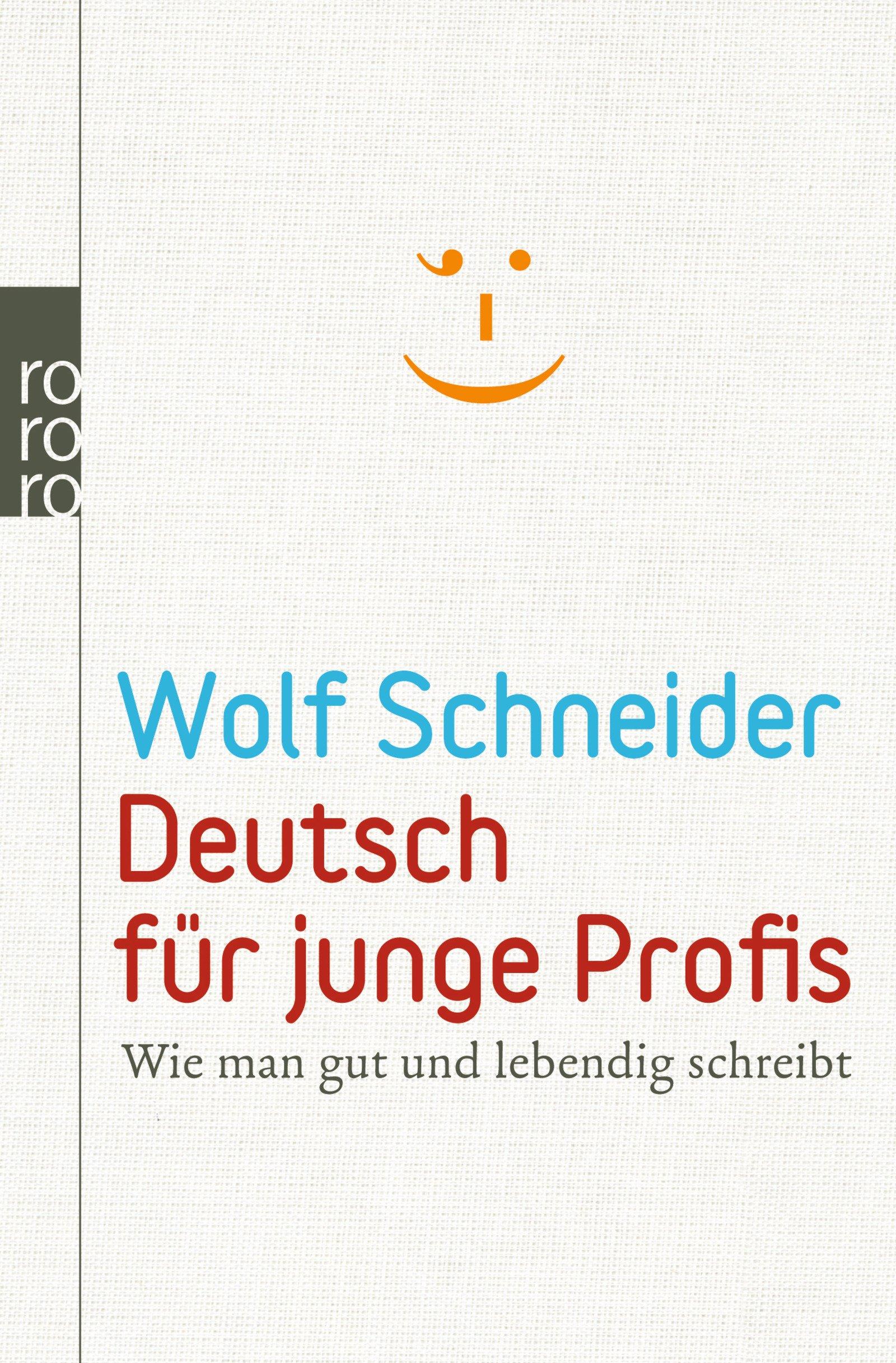 Deutsch für junge Profis: Wie man gut und lebendig schreibt Taschenbuch – 2. Mai 2011 Wolf Schneider Rowohlt Taschenbuch 3499626292 Creative Writing