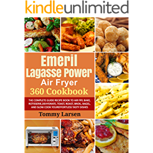 EMERIL LAGASSE POWER AIR FRYER 360 Cookbook: The Complete Guide Recipe Book to Air Fry, Bake, Rotisserie, Dehydrate…