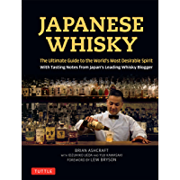 Japanese Whisky: The Ultimate Guide to the World's Most Desirable Spirit with Tasting Notes from Japan's Leading Whisky…