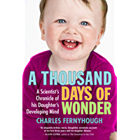 A Thousand Days of Wonder: A Scientist's Chronicle of His Daughter's Developing Mind (English Edition)