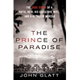 The Prince of Paradise: The True Story of a Hotel Heir, His Seductive Wife, and a Ruthless Murder (St. Martin's True Crime Li