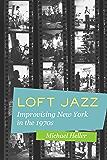 Loft Jazz: Improvising New York in the 1970s