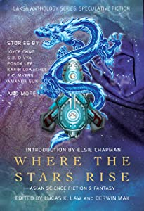 Where the Stars Rise: Asian Science Fiction and Fantasy (Laksa Anthology Series: Speculative Fiction Book 3)