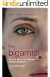 The Bigamist: the true story of a husband's ultimate betrayal (English Edition)