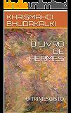 O LIVRO DE HERMES: O TRIMESGISTO