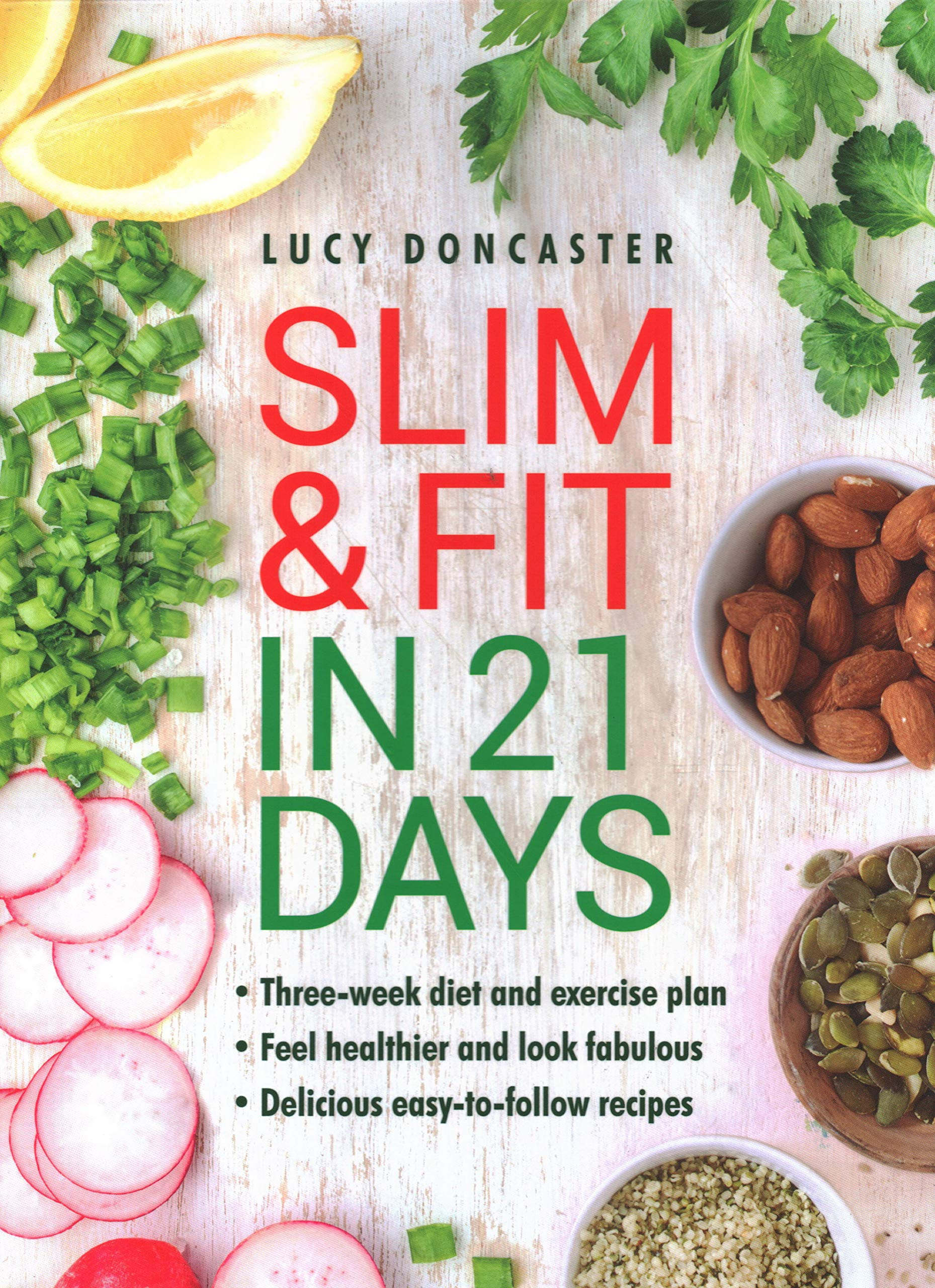 Slim & Fit in 21 Days: Three-week diet and exercise plan * Feel healthier  and look fabulous * Easy-to-follow with delicious recipes: Amazon.co.uk:  Lucy ...