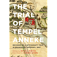 Image for The Trial of Tempel Anneke: Records of a Witchcraft Trial in Brunswick, Germany, 1663, Second Edition