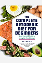 The Complete Ketogenic Diet for Beginners: Your Essential Guide to Living the Keto Lifestyle Kindle Edition