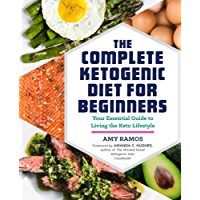 The Complete Ketogenic Diet for Beginners: Your Essential Guide to Living the Keto Lifestyle (English Edition)