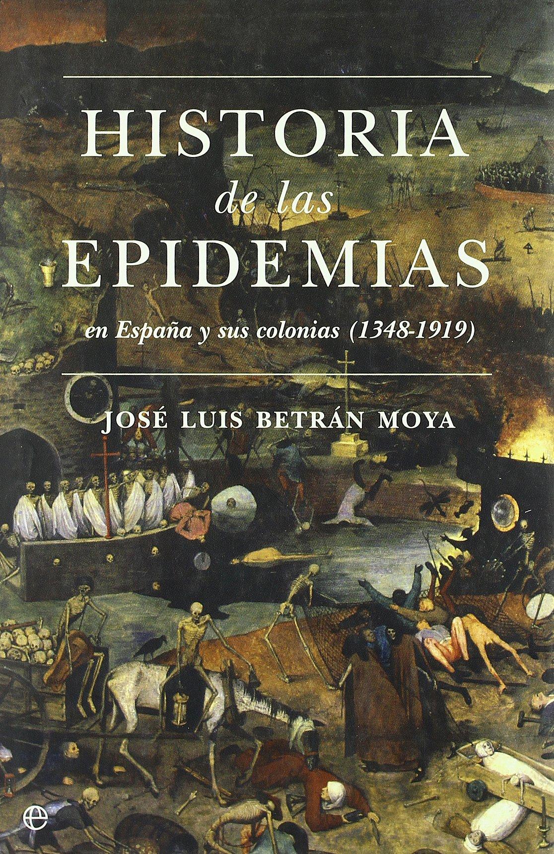 Historia de las epidemias en España y sus colonias 1348-1919 Historia Divulgativa: Amazon.es: Jose Luis Betran Moya: Libros