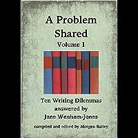 A Problem Shared - Volume One: Ten Writing Dilemmas answered by Jane Wenham-Jones
