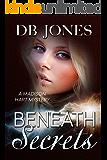 Beneath Secrets: A Madison Hart Mystery (Madison Hart Mysteries Book 2)