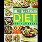 Mediterranean Diet for Beginners: 800 Easy and Flavorful Mediterranean Diet Recipes to Reduce Blood Pressure, Improve…