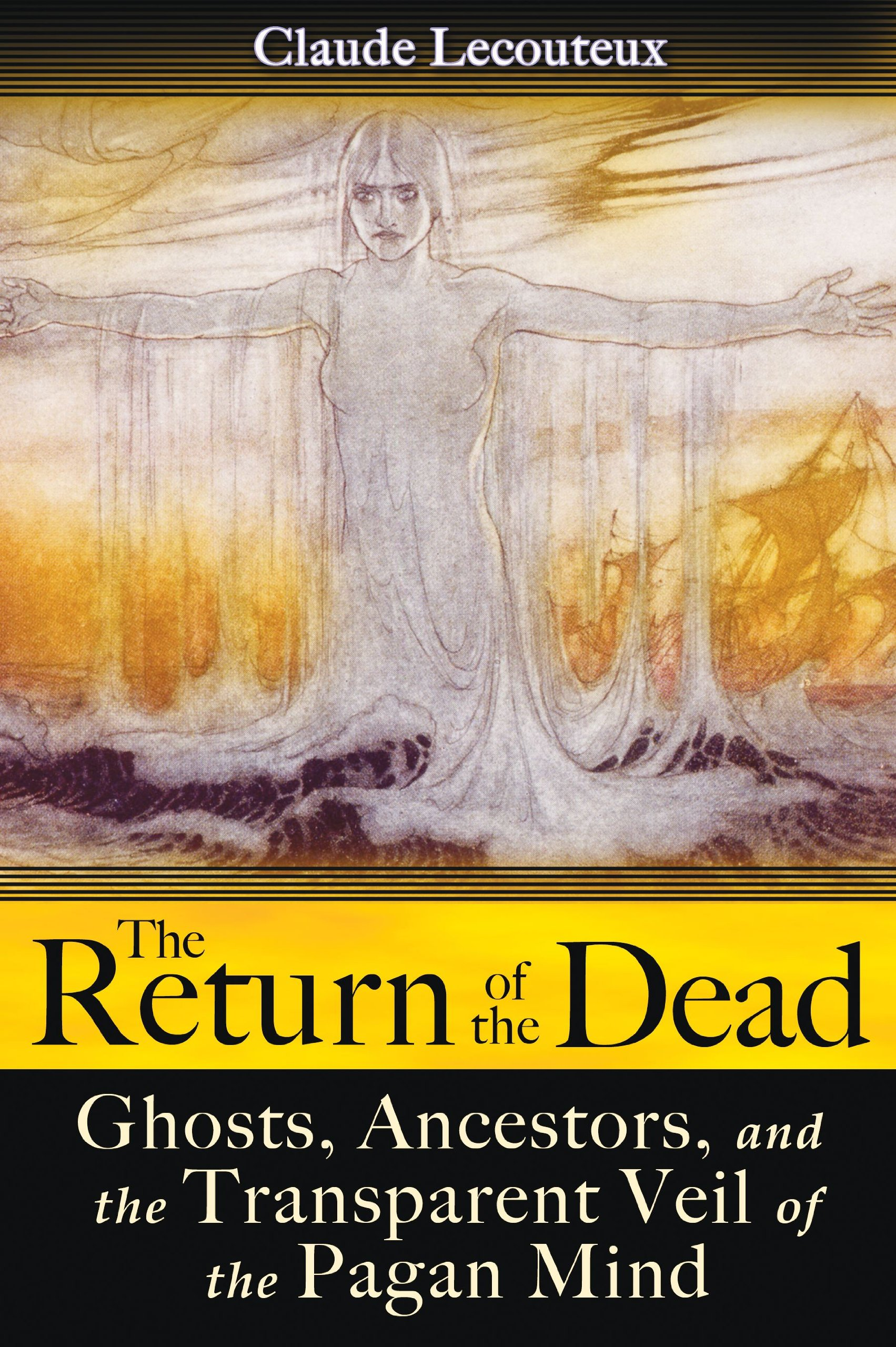 The Return of the Dead: Ghosts, Ancestors, and the Transparent Veil of the Pagan Mind pdf