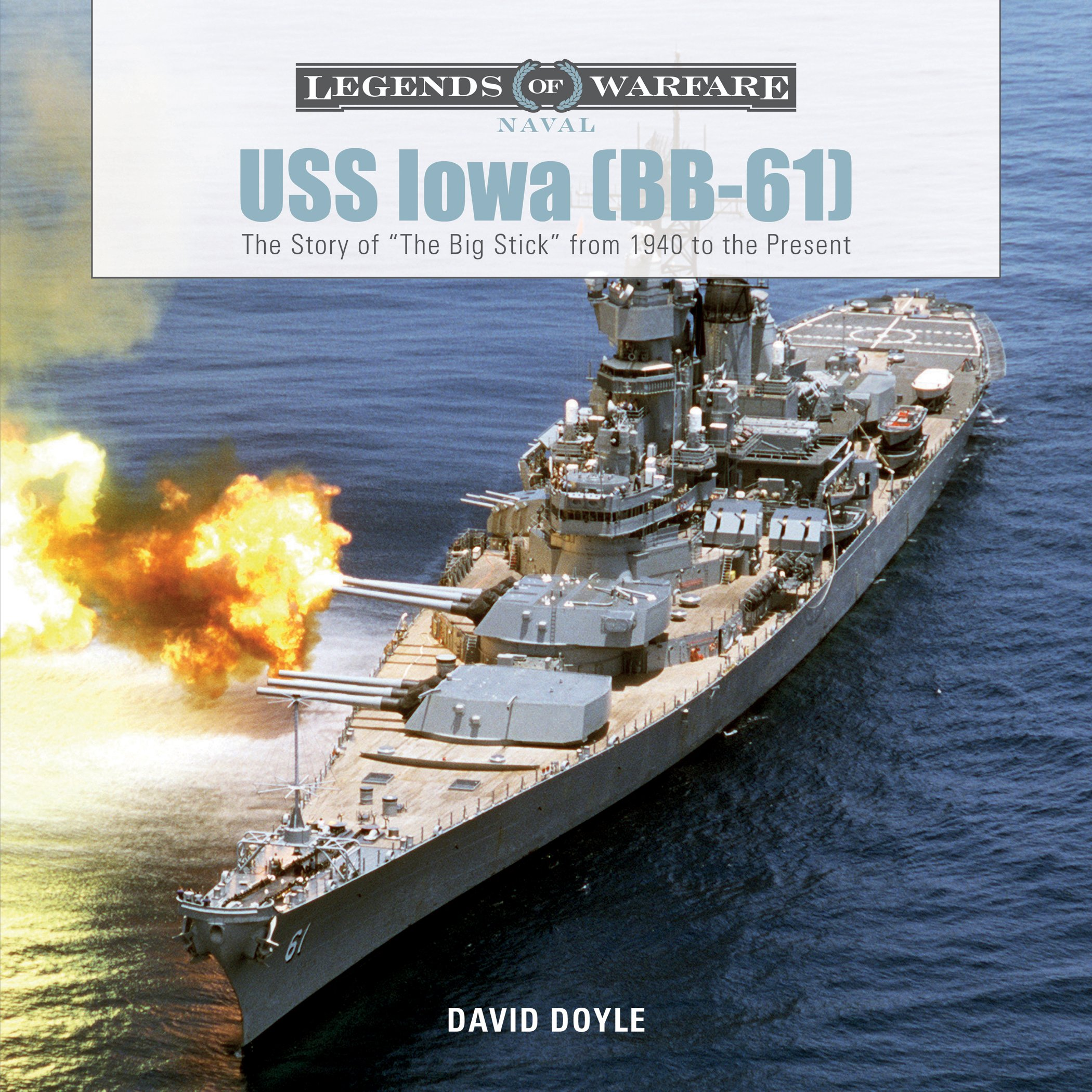 USS Iowa (BB-61): The Story of The Big Stick from 1940 to the Present (Legends of Warfare: Naval)
