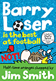 Barry Loser is the best at football NOT! (The Barry Loser Series Book 10)