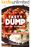 Tasty Dump Recipe Cookbook: The Best Dump Dish Ideas!