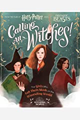 Calling All Witches! The Girls Who Left Their Mark on the Wizarding World (Harry Potter and Fantastic Beasts) Kindle Edition