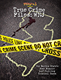 Weird N.J. Presents – True Crime Files: WNJ: The Garden State's Most Bizarre and Chilling Criminal Cases (Weird NJ Special Issues)