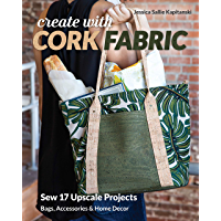 Create with Cork Fabric: Sew 17 Upscale Projects; Bags, Accessories & Home Decor