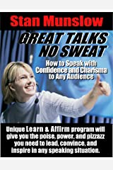 """GREAT TALKS. NO SWEAT.: How to Speak with Confidence and Charisma to Any Audience (Stan Munslow's """"Learn & Affirm"""" Series Book 2) Kindle Edition"""
