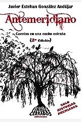 Antemeridiano: Cuentos en una noche extraña (Spanish Edition) Kindle Edition