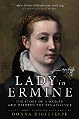 Lady in Ermine — The Story of A Woman Who Painted the Renaissance: A Biographical Novel of Sofonisba Anguissola Kindle Edition