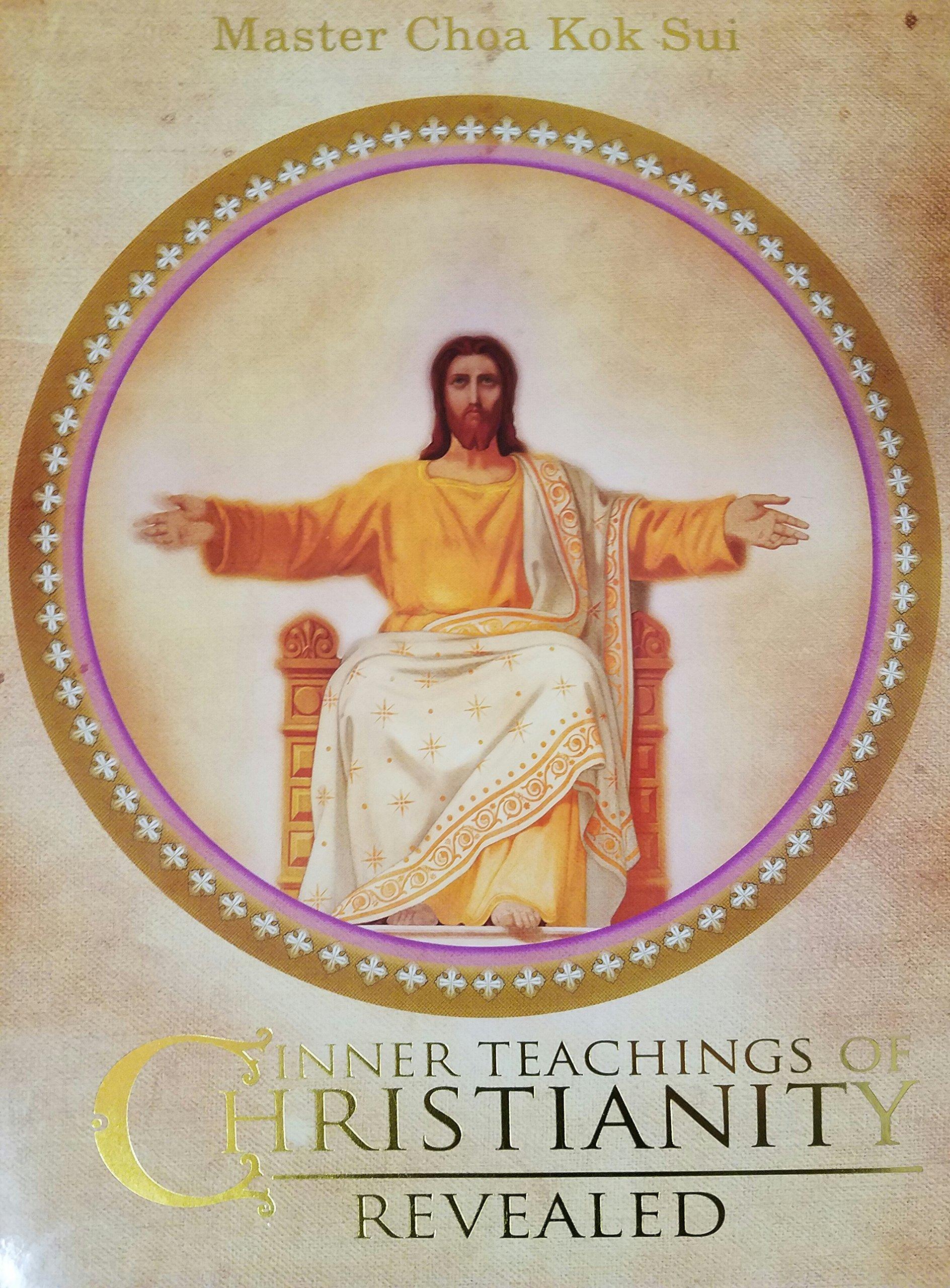 Inner Teachings of Christianity Revealed: Master Choa Kok Sui ...