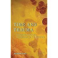 Time and Trauma: Thinking Through Heidegger in the Thirties