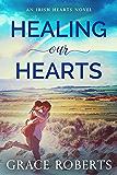 Healing Our Hearts (Irish Hearts Book 1)