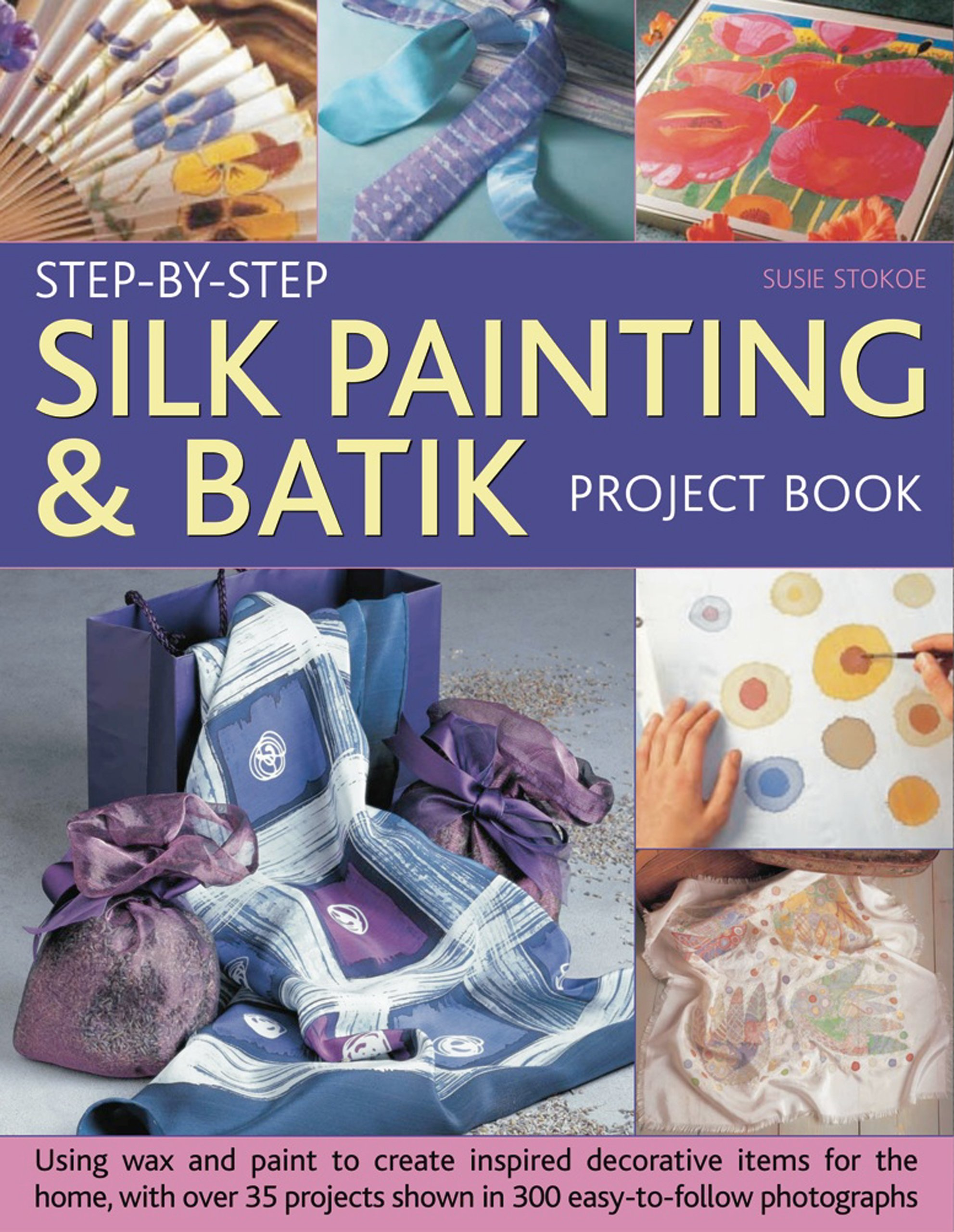 Step by Step Silk Painting   Batik Project Book  Inspired and decorative  projects to make for the home  Susie Stokoe  9781844767724  Amazon com   Books. Step by Step Silk Painting   Batik Project Book  Inspired and