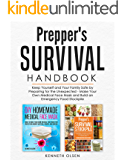Prepper's Survival Handbook: Keep Yourself and Your Family Safe by Preparing for the Unexpected - Make Your Own Medical…