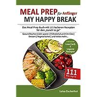 Meal Prep Buch für Anfänger - MY HAPPY BREAK: Das Mealprep Buch mit 111 leckeren...