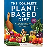 The Complete Plant Based Diet: A Guide and Cookbook to Enjoy Eating More Plants
