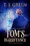 Tom's Inheritance: Arthurian Fantasy (Tom's Arthurian Legacy Book 1)