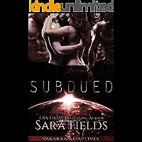 Subdued: A Dark Sci-Fi Reverse Harem Romance (Vakarran Captives Book 4)
