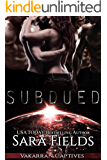 Subdued: A Dark Sci-Fi Reverse Harem Romance (Vakarran Captives Book 4)