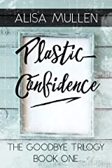 Plastic Confidence (Good Bye Trilogy Book 1) Kindle Edition