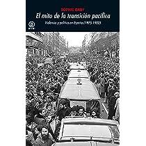 El mito de la transición pacífica: Violencia y política en España 1975-1982 : 373 Universitaria: Amazon.es: Baby, Sophie, Fernández Aúz, Tomás, Eguibar Barrena, Beatriz: Libros