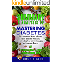 Summary and Analysis of Mastering Diabetes: The Revolutionary Method to Reverse Insulin Resistance Permanently in Type 1…