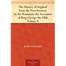 The History of England from the First Invasion by the Romans to the Accession of King George the Fifth Volume 8