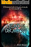 "Ep.#6 - ""Head of the Dragon"" (The Frontiers Saga) (English Edition)"