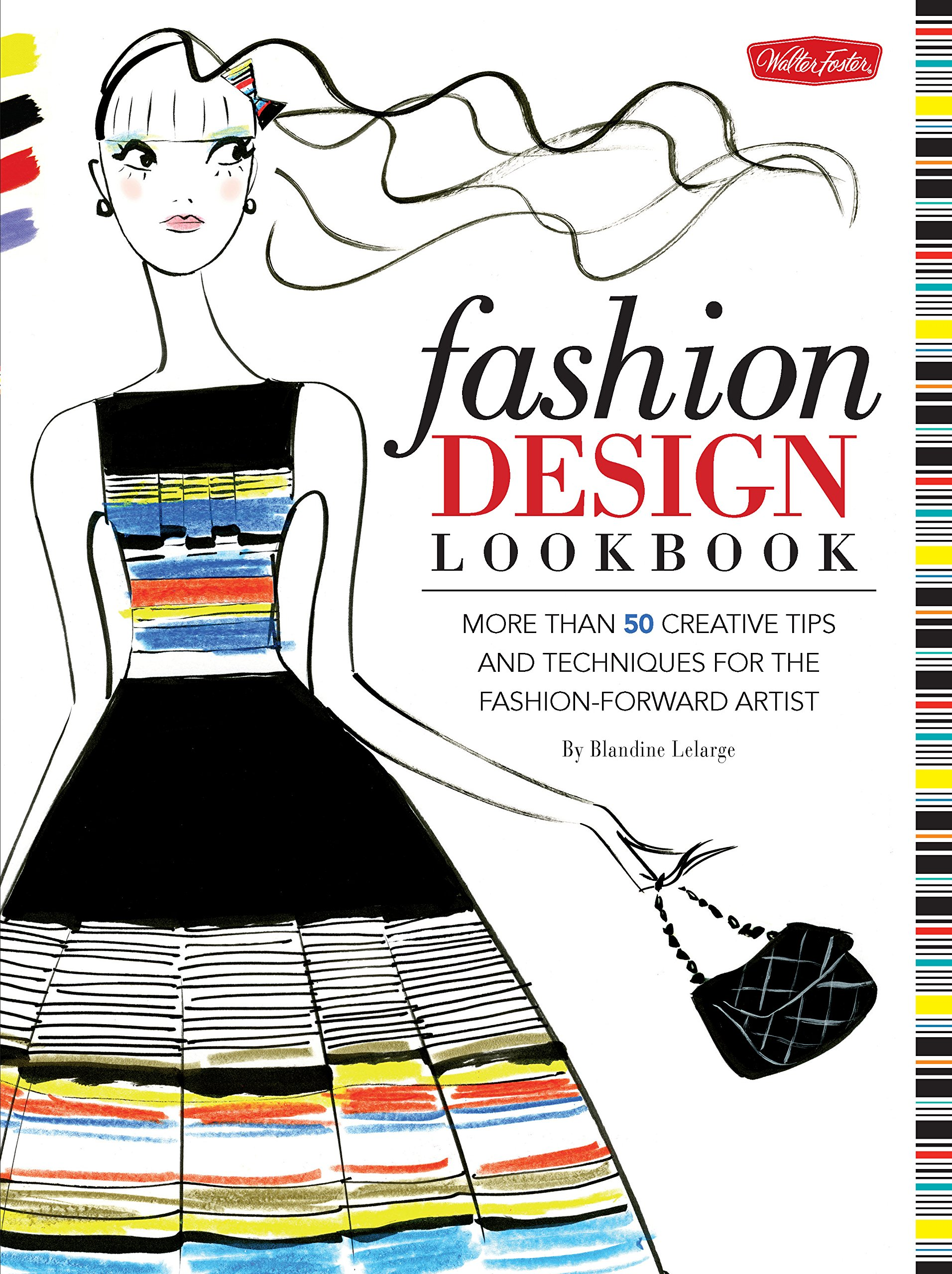 Amazon Com Fashion Design Lookbook More Than 50 Creative Tips And Techniques For The Fashion Forward Artist Walter Foster Studio 9781600584367 Lelarge Blandine Books